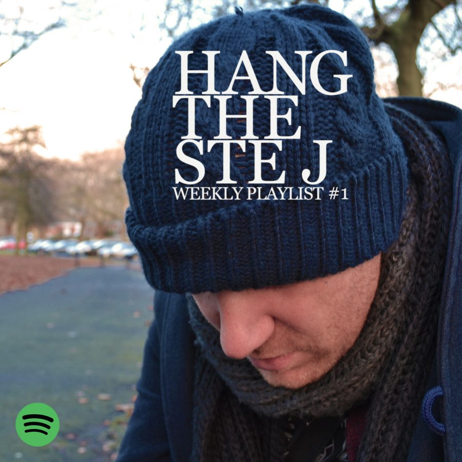 Hang the Ste J – Weekly Spotify Playlist