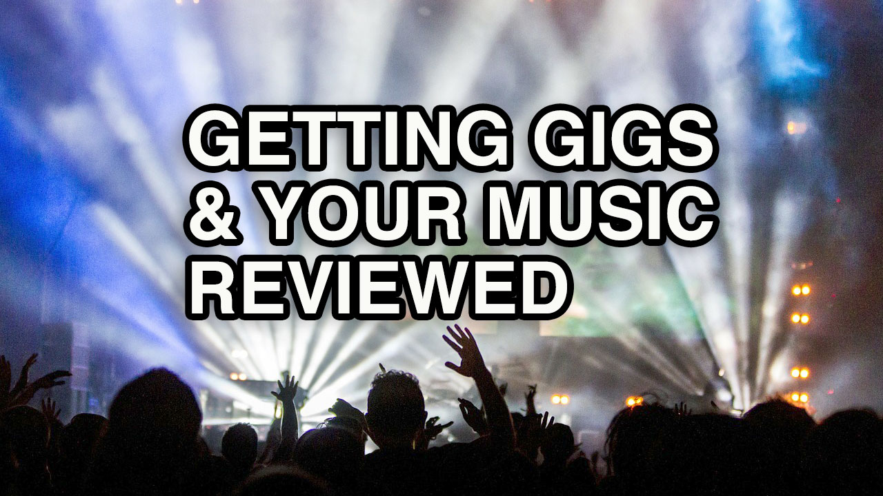 Getting Gigs and Your Music Reviewed – DIY Musician Essentials
