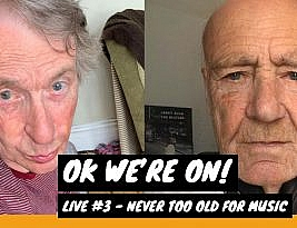 OK We're On! Live #3 – Never too old for Music