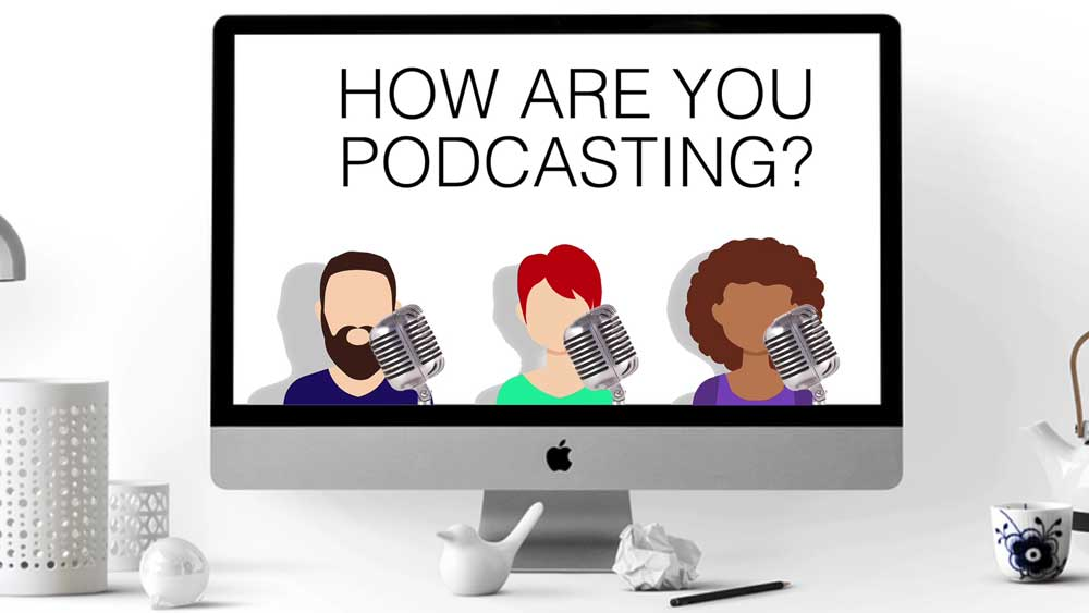 How Are You Podcasting?